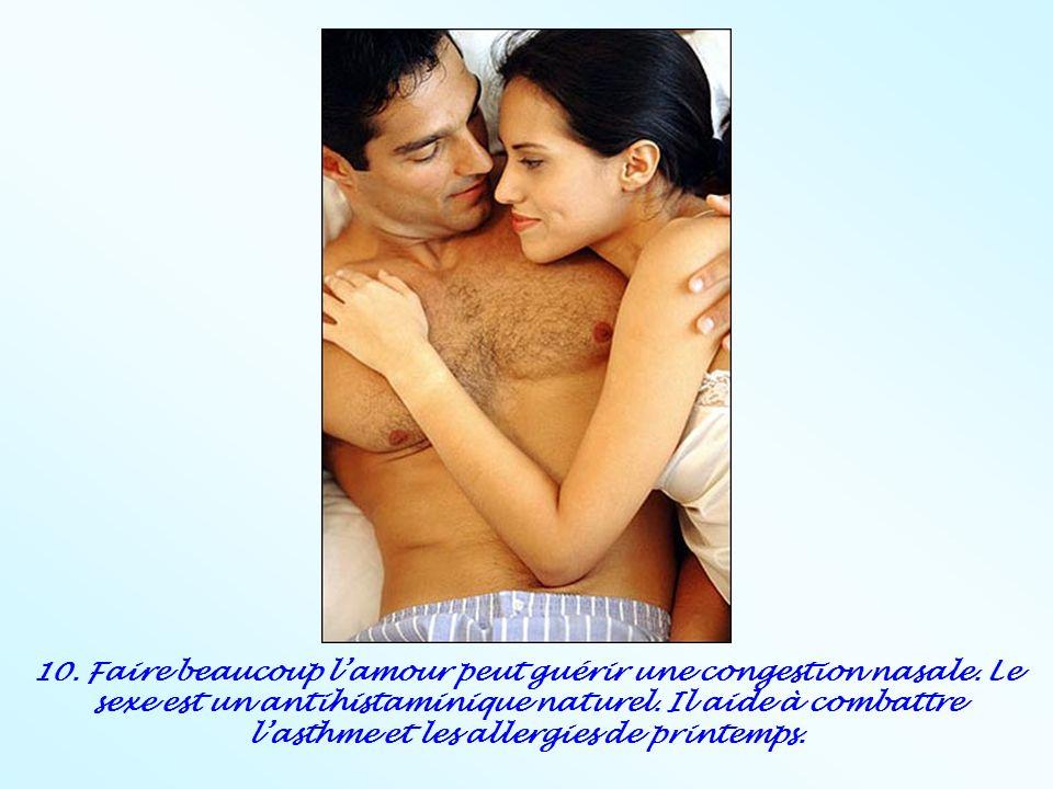 10. Faire beaucoup lamour peut guérir une congestion nasale. Le sexe est un antihistaminique naturel. Il aide à combattre lasthme et les allergies de