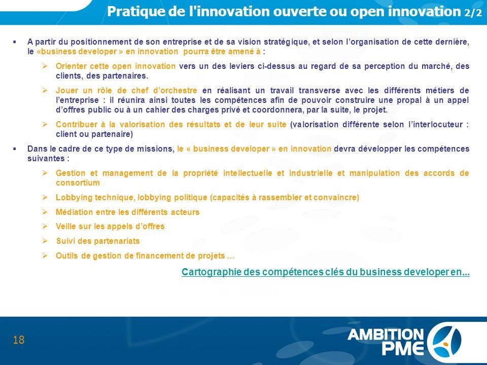 Pratique de l'innovation ouverte ou open innovation 2/2 18 A partir du positionnement de son entreprise et de sa vision stratégique, et selon lorganis