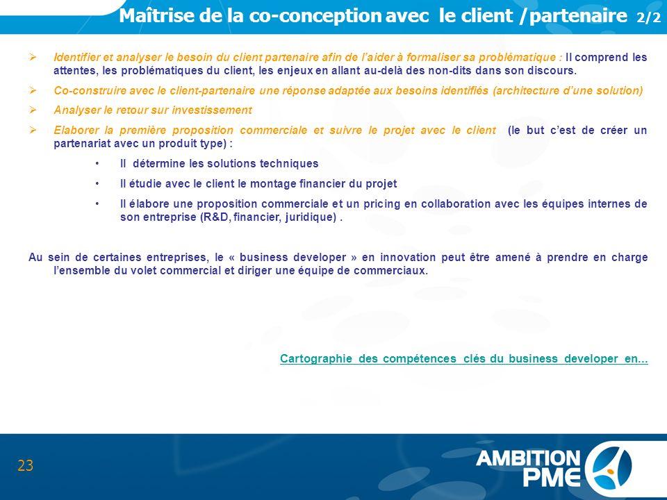 Maîtrise de la co-conception avec le client /partenaire 2/2 23 Identifier et analyser le besoin du client partenaire afin de laider à formaliser sa pr