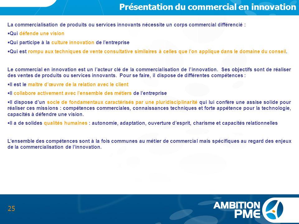 Présentation du commercial en innovation 25 La commercialisation de produits ou services innovants nécessite un corps commercial différencié : Qui déf