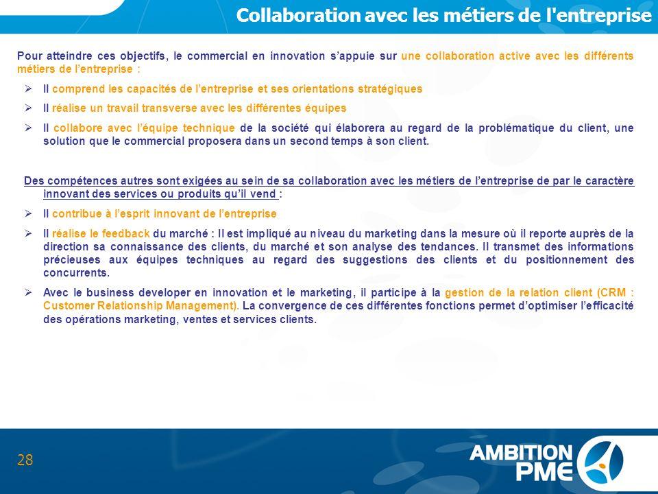 Collaboration avec les métiers de l'entreprise 28 Pour atteindre ces objectifs, le commercial en innovation sappuie sur une collaboration active avec