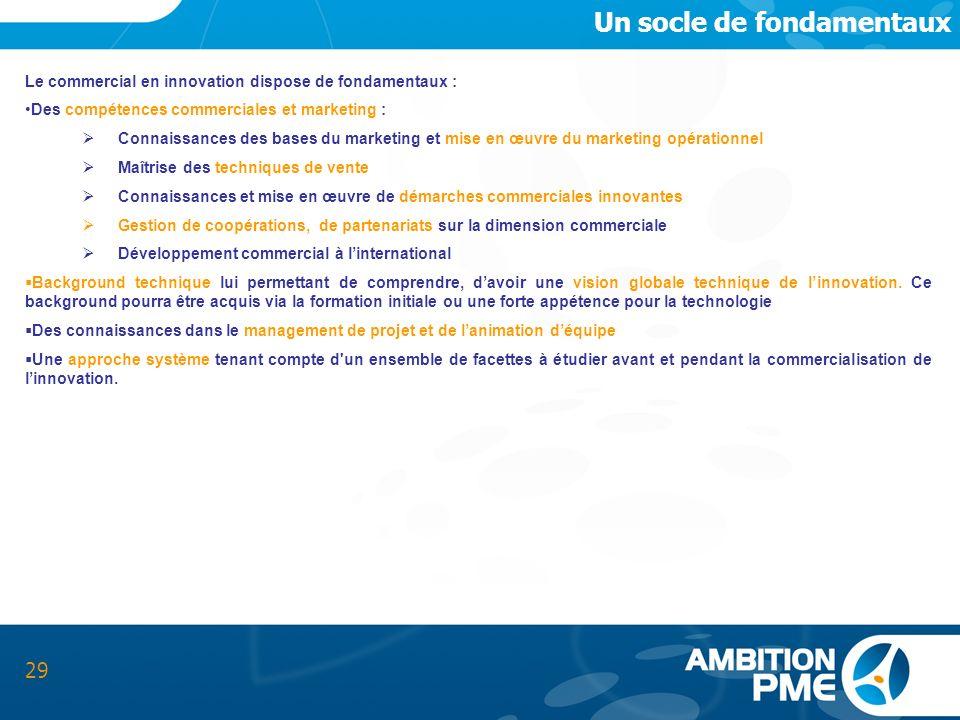 Un socle de fondamentaux 29 Le commercial en innovation dispose de fondamentaux : Des compétences commerciales et marketing : Connaissances des bases