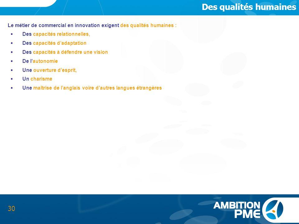 Des qualités humaines 30 Le métier de commercial en innovation exigent des qualités humaines : Des capacités relationnelles, Des capacités dadaptation