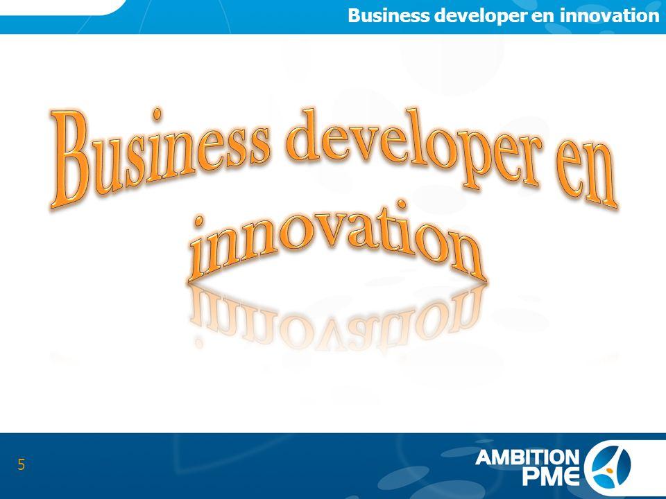 Présentation du business developer en innovation 6 Le « business developer » en innovation favorise le passage de linnovation à son développement et sa commercialisation.