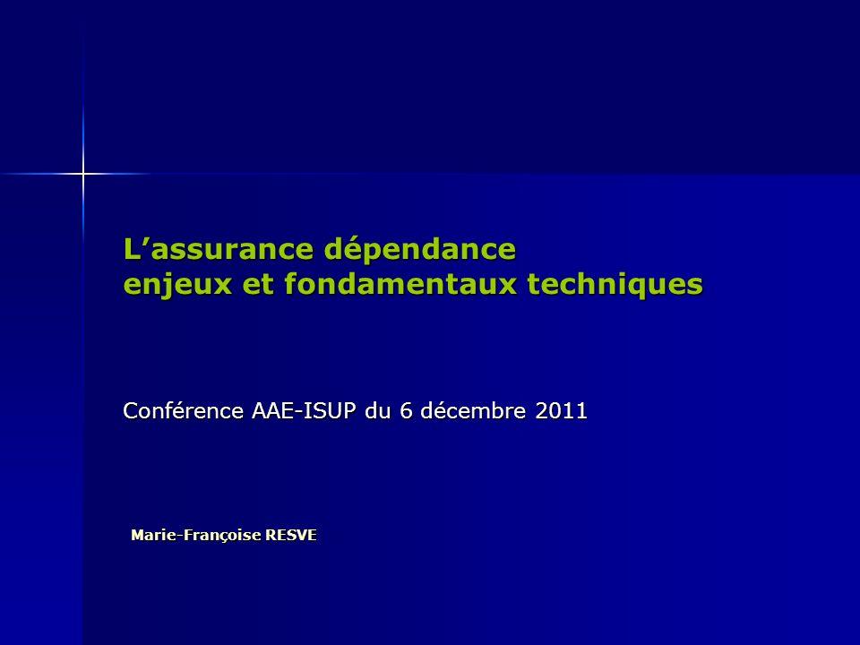 Lassurance dépendance enjeux et fondamentaux techniques Conférence AAE-ISUP du 6 décembre 2011 Marie-Françoise RESVE Marie-Françoise RESVE