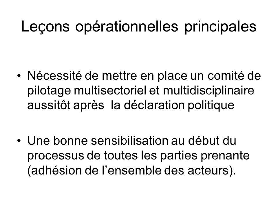 Leçons opérationnelles principales Nécessité de mettre en place un comité de pilotage multisectoriel et multidisciplinaire aussitôt après la déclaration politique Une bonne sensibilisation au début du processus de toutes les parties prenante (adhésion de lensemble des acteurs).