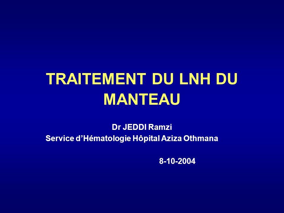 TRAITEMENT DU LNH DU MANTEAU Dr JEDDI Ramzi Service dHématologie Hôpital Aziza Othmana 8-10-2004