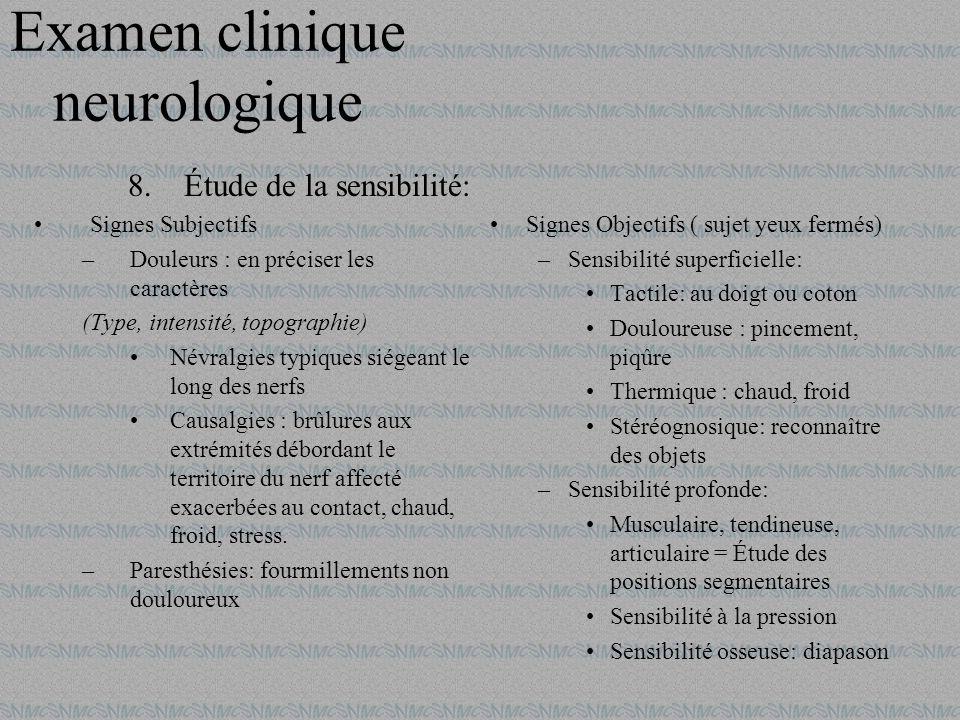 8.Étude de la sensibilité: Signes Subjectifs –Douleurs : en préciser les caractères (Type, intensité, topographie) Névralgies typiques siégeant le lon
