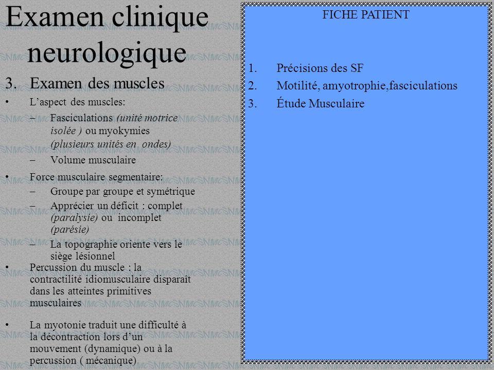 Examen clinique neurologique 4.Étude des Réflexes: Ostéo tendineux: vivacité, symétrie –Abolition = arc réflexe interrompu: Lésion de nerf périphérique, racine médullaire ant, racine médullaire post, moelle épinière.