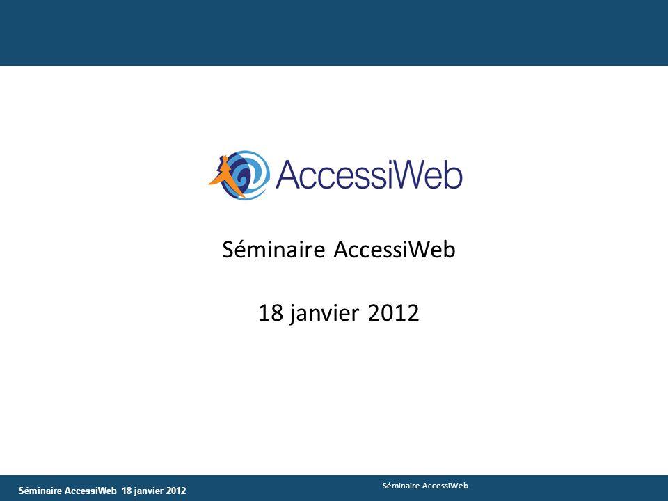 Séminaire AccessiWeb 18 janvier 2012 Séminaire AccessiWeb 18 janvier 2012