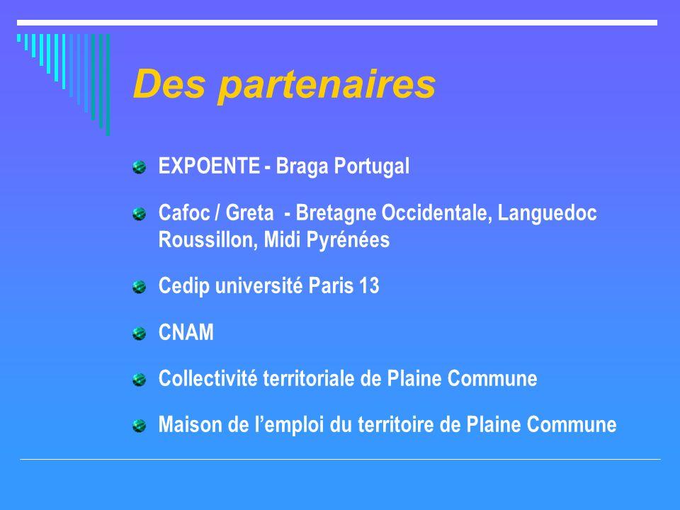 Des partenaires EXPOENTE - Braga Portugal Cafoc / Greta - Bretagne Occidentale, Languedoc Roussillon, Midi Pyrénées Cedip université Paris 13 CNAM Col
