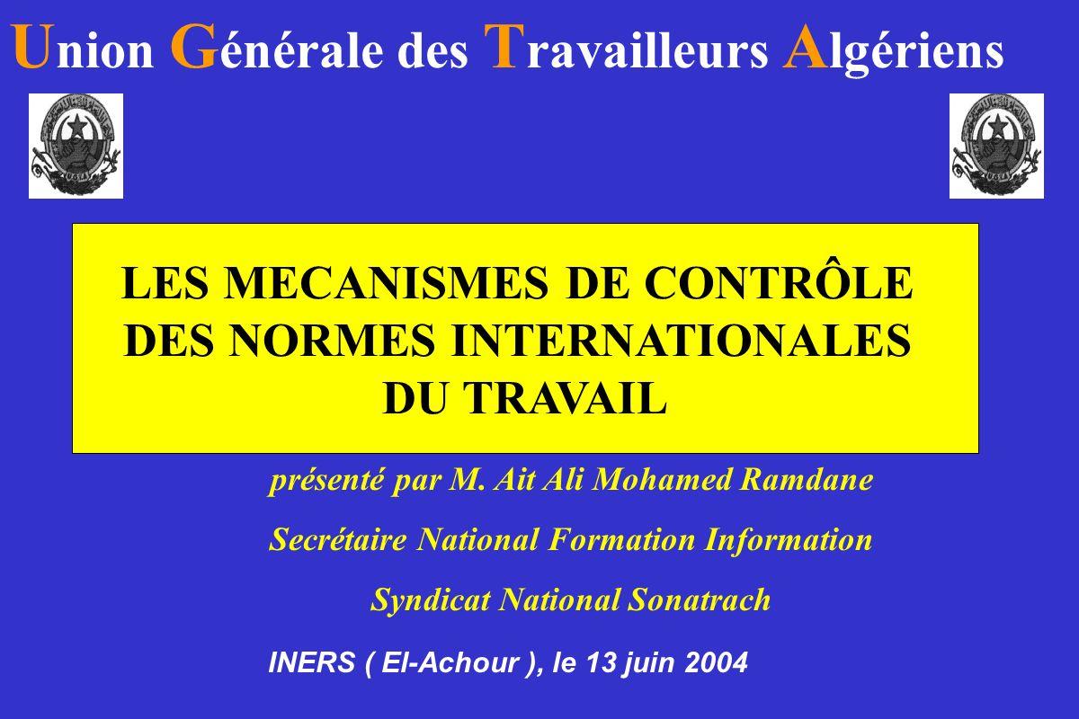 LES MECANISMES DE CONTRÔLE DES NORMES INTERNATIONALES DU TRAVAIL présenté par M. Ait Ali Mohamed Ramdane Secrétaire National Formation Information Syn