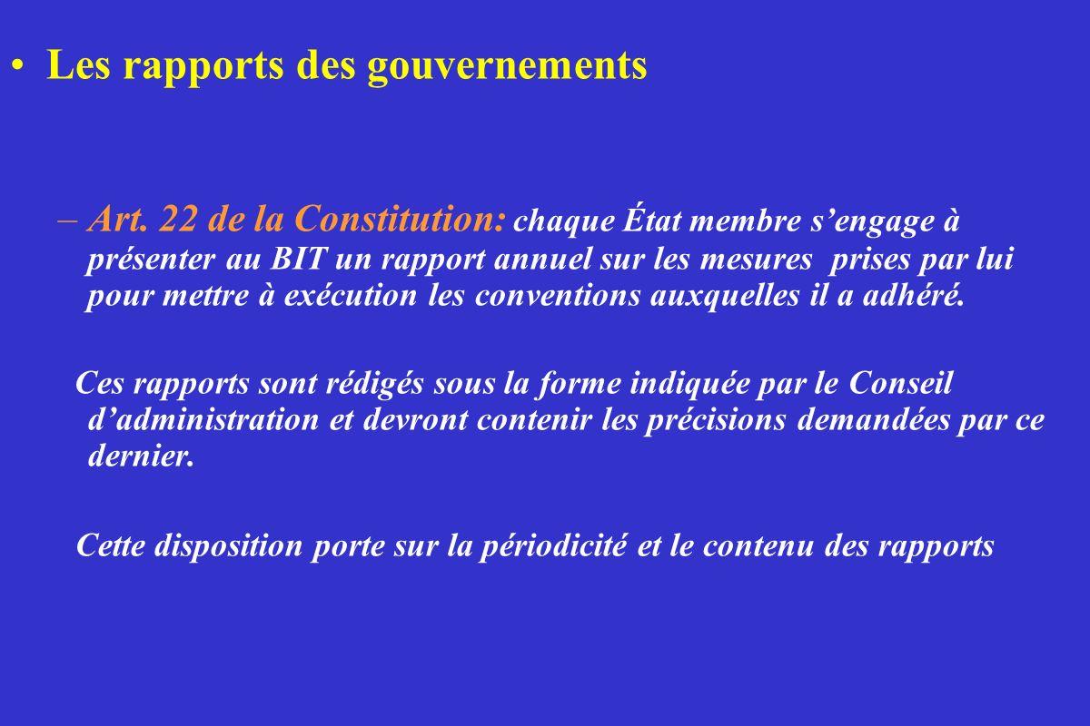 Les rapports des gouvernements –Art. 22 de la Constitution: chaque État membre sengage à présenter au BIT un rapport annuel sur les mesures prises par