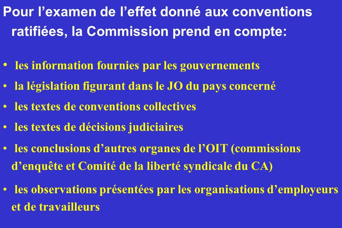 Pour lexamen de leffet donné aux conventions ratifiées, la Commission prend en compte: les information fournies par les gouvernements la législation f