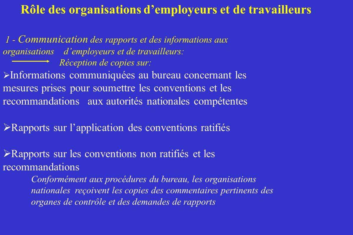 Rôle des organisations demployeurs et de travailleurs 1 - Communication des rapports et des informations aux organisations demployeurs et de travaille