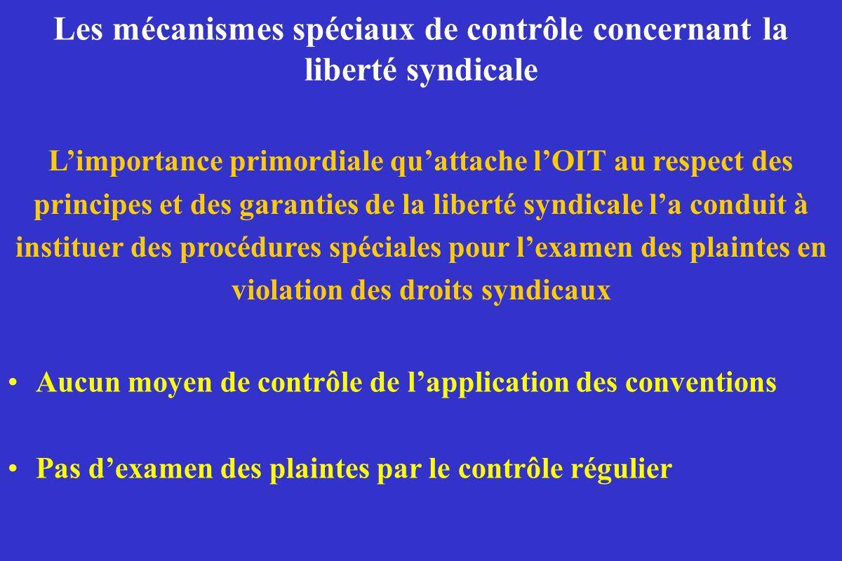 Les mécanismes spéciaux de contrôle concernant la liberté syndicale Aucun moyen de contrôle de lapplication des conventions Pas dexamen des plaintes p
