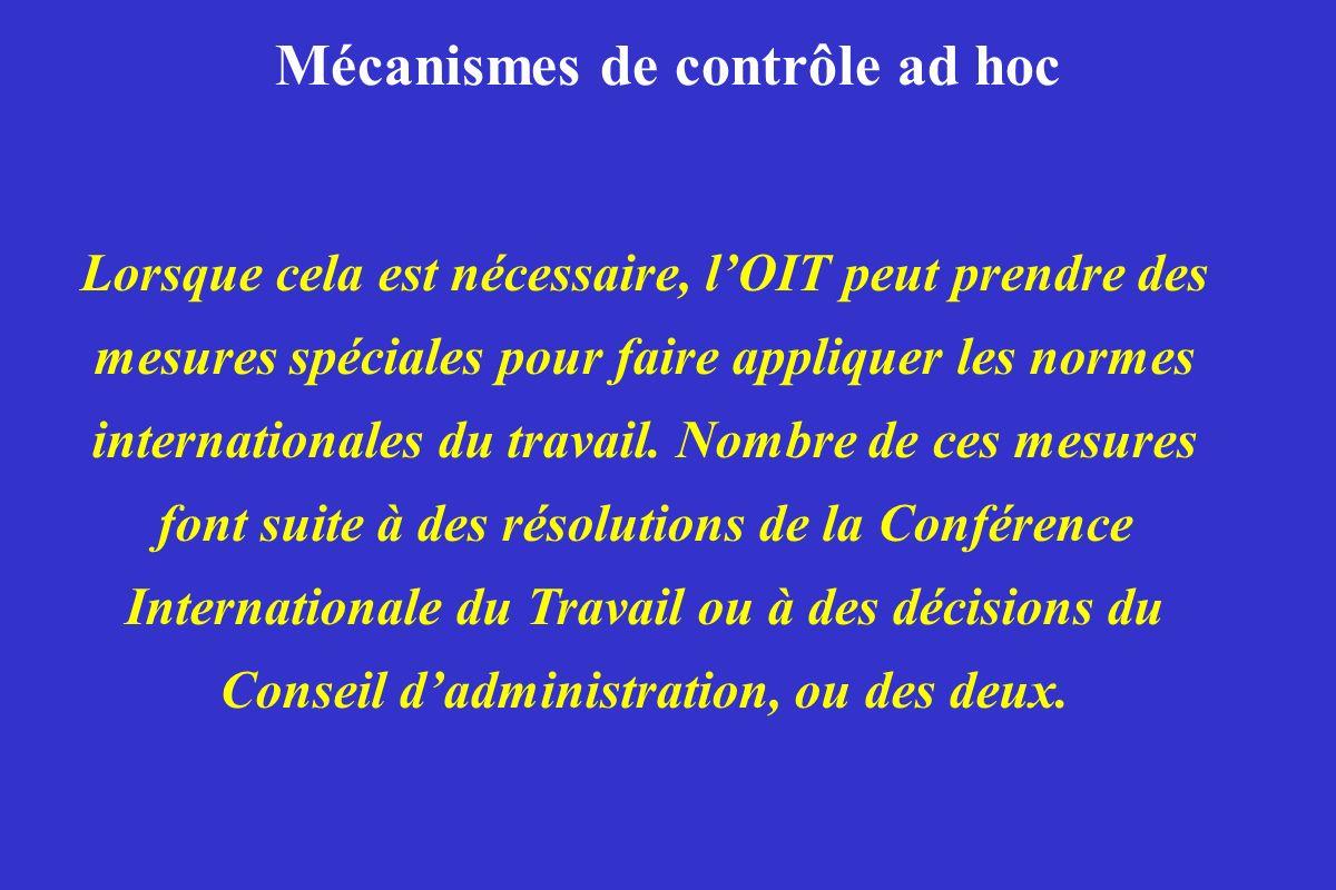 Mécanismes de contrôle ad hoc Lorsque cela est nécessaire, lOIT peut prendre des mesures spéciales pour faire appliquer les normes internationales du