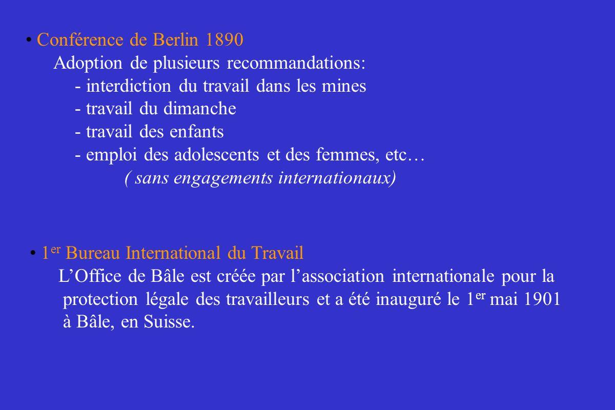 Conférence de Berlin 1890 Adoption de plusieurs recommandations: - interdiction du travail dans les mines - travail du dimanche - travail des enfants
