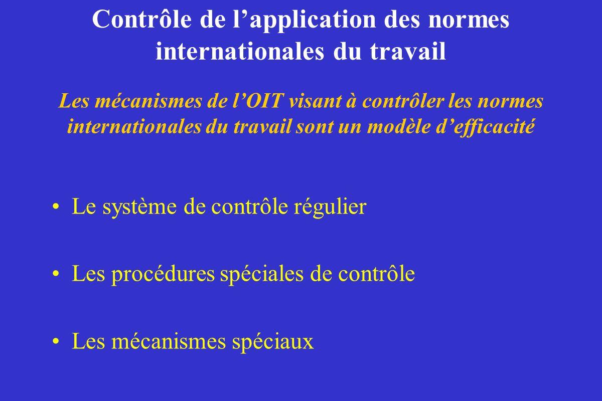 Contrôle de lapplication des normes internationales du travail Le système de contrôle régulier Les procédures spéciales de contrôle Les mécanismes spé