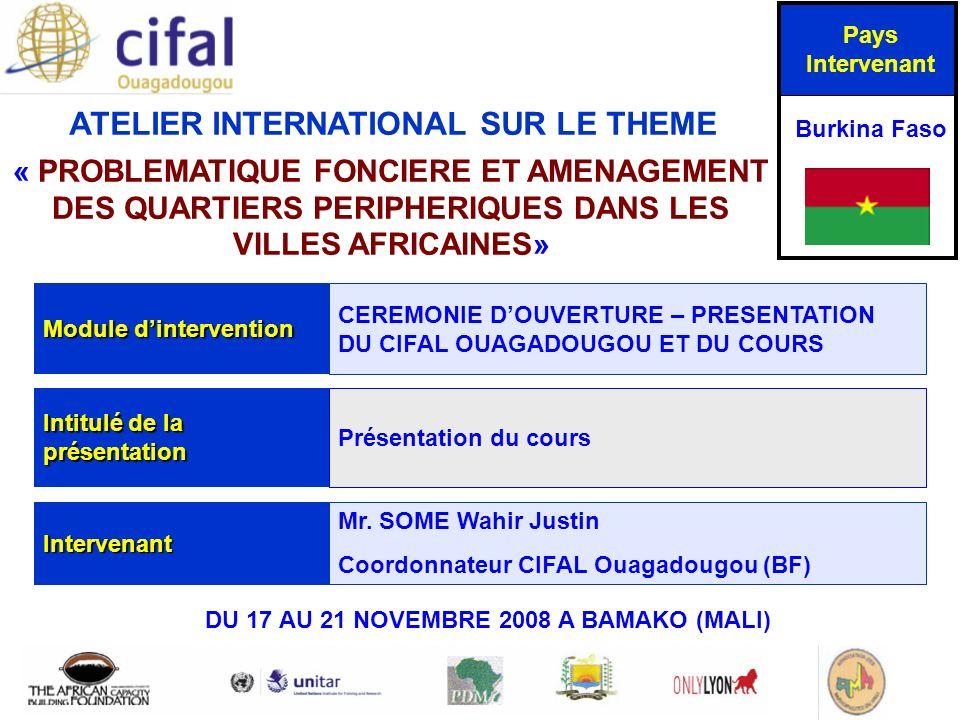 PROBLEMATIQUE FONCIERE ET AMENAGEMENT DES QUARIERS PERIPHERIQUES DANS LES VILLES AFRICAINES Du 17 Au 21 Novembre 2008 – Bamako au MALI