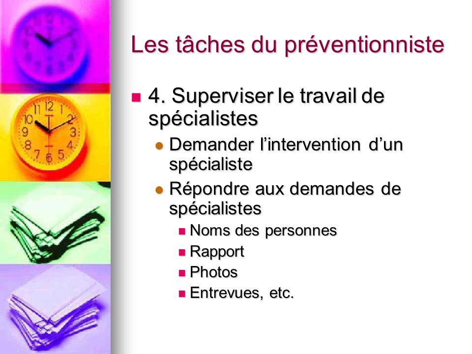 Les tâches du préventionniste 4. Superviser le travail de spécialistes 4. Superviser le travail de spécialistes Demander lintervention dun spécialiste