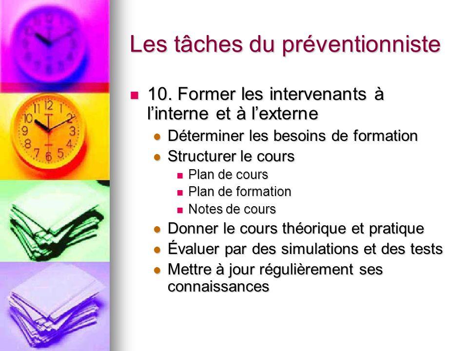 Les tâches du préventionniste 10. Former les intervenants à linterne et à lexterne 10. Former les intervenants à linterne et à lexterne Déterminer les