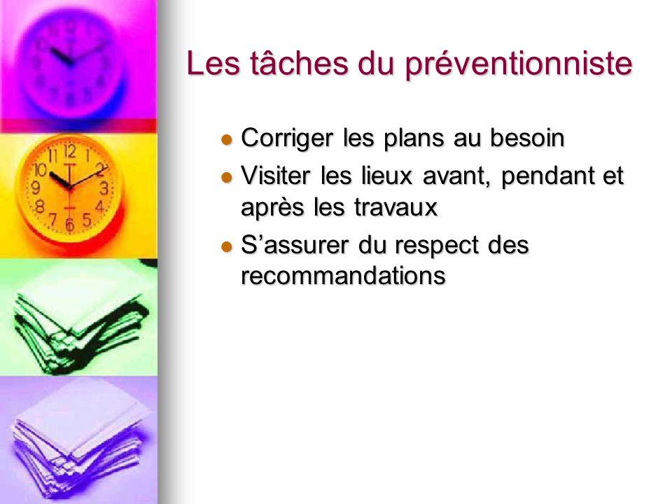 Les tâches du préventionniste Corriger les plans au besoin Corriger les plans au besoin Visiter les lieux avant, pendant et après les travaux Visiter