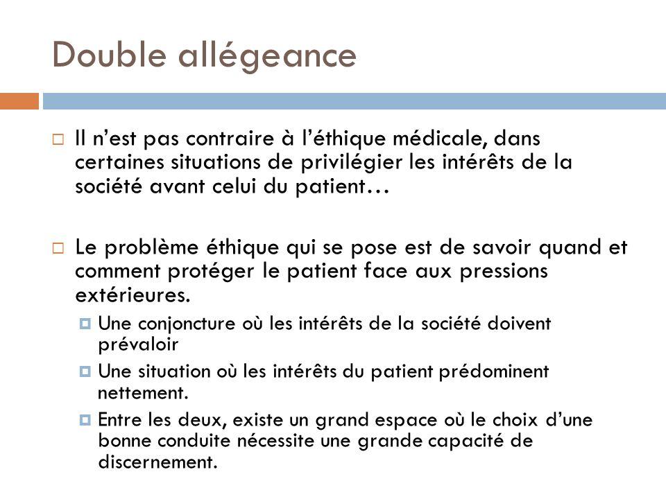 Double allégeance Il nest pas contraire à léthique médicale, dans certaines situations de privilégier les intérêts de la société avant celui du patien