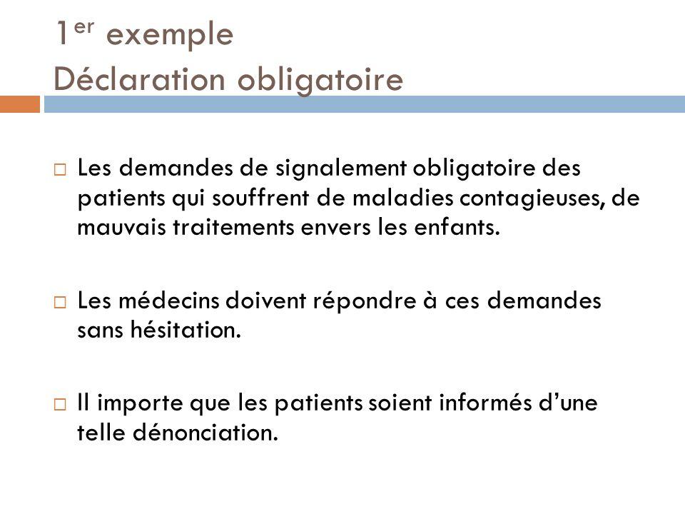 1 er exemple Déclaration obligatoire Les demandes de signalement obligatoire des patients qui souffrent de maladies contagieuses, de mauvais traitemen