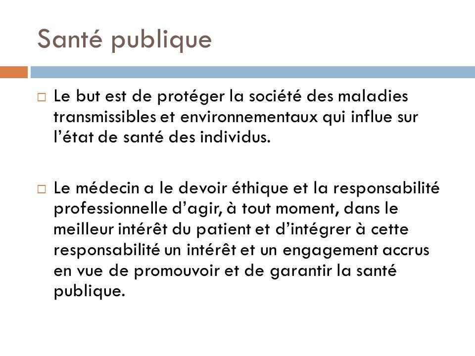 Santé publique Le but est de protéger la société des maladies transmissibles et environnementaux qui influe sur létat de santé des individus. Le médec