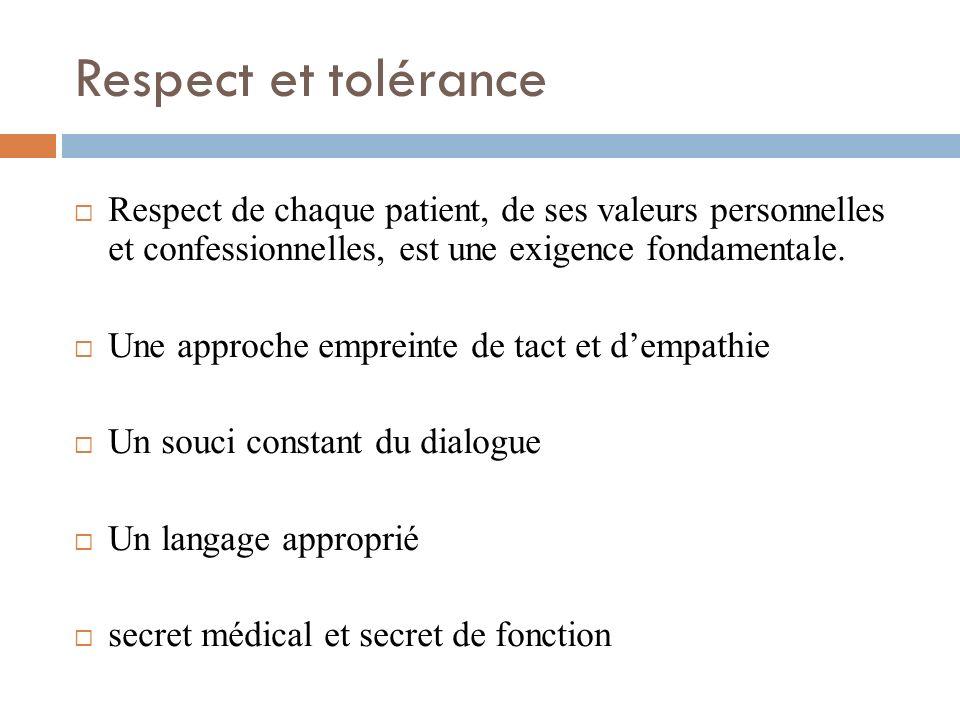 Respect et tolérance Respect de chaque patient, de ses valeurs personnelles et confessionnelles, est une exigence fondamentale. Une approche empreinte