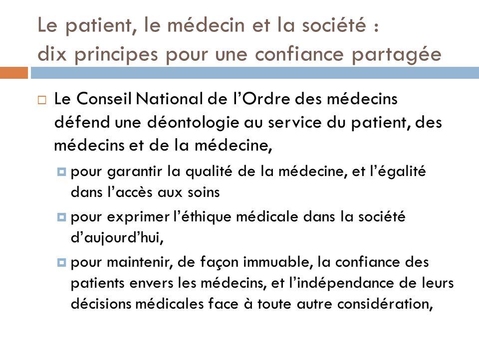 Le patient, le médecin et la société : dix principes pour une confiance partagée Le Conseil National de lOrdre des médecins défend une déontologie au