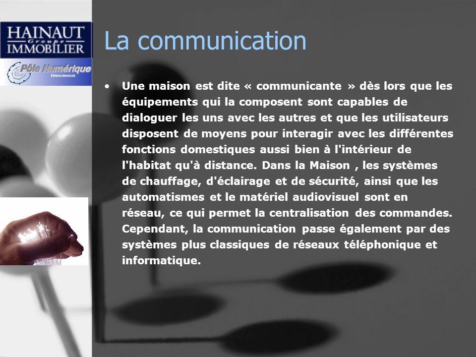 La communication Une maison est dite « communicante » dès lors que les équipements qui la composent sont capables de dialoguer les uns avec les autres