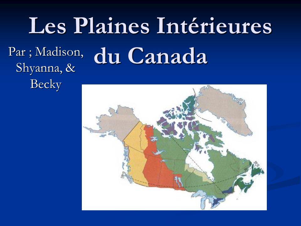 Les Plaines Intérieures du Canada Par ; Madison, Shyanna, & Becky