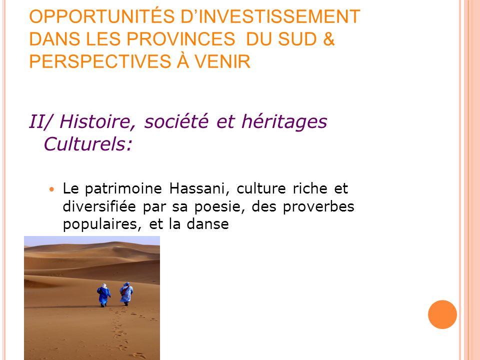 OPPORTUNITÉS DINVESTISSEMENT DANS LES PROVINCES DU SUD & PERSPECTIVES À VENIR II/ Histoire, société et héritages Culturels: Le patrimoine Hassani, cul