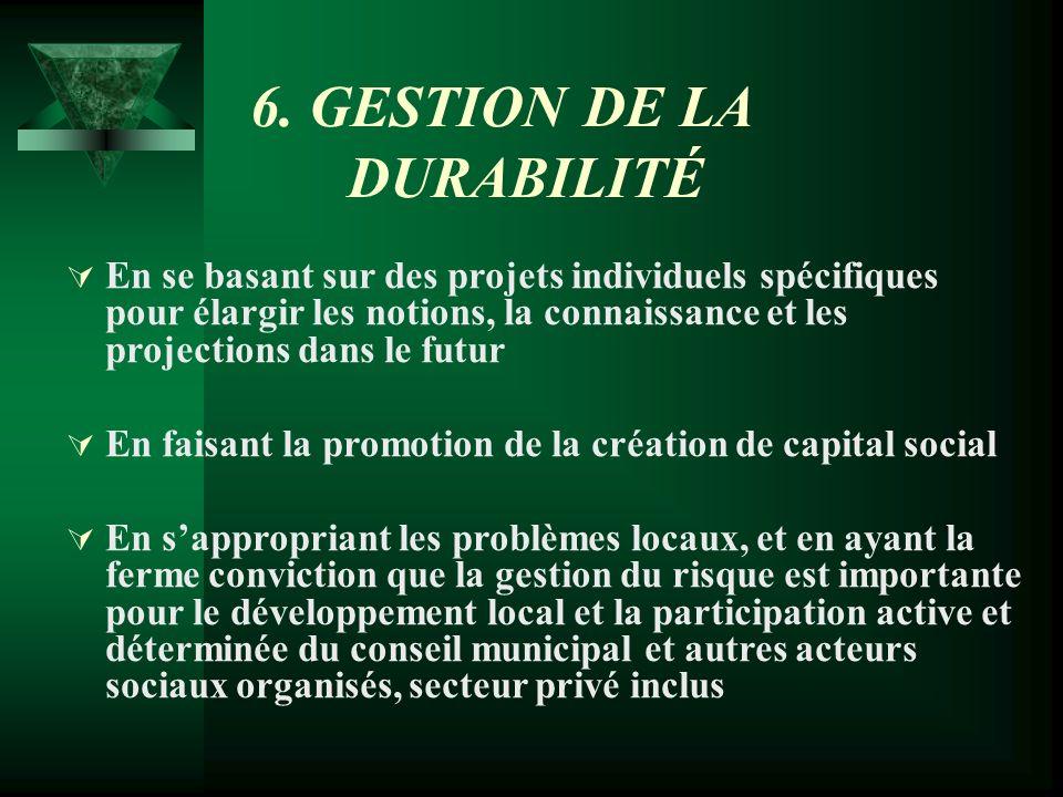 6. GESTION DE LA DURABILITÉ En se basant sur des projets individuels spécifiques pour élargir les notions, la connaissance et les projections dans le