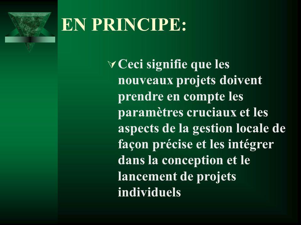 EN PRINCIPE: Ceci signifie que les nouveaux projets doivent prendre en compte les paramètres cruciaux et les aspects de la gestion locale de façon précise et les intégrer dans la conception et le lancement de projets individuels