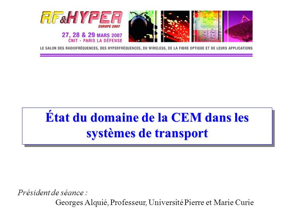 État du domaine de la CEM dans les systèmes de transport Président de séance : Georges Alquié, Professeur, Université Pierre et Marie Curie
