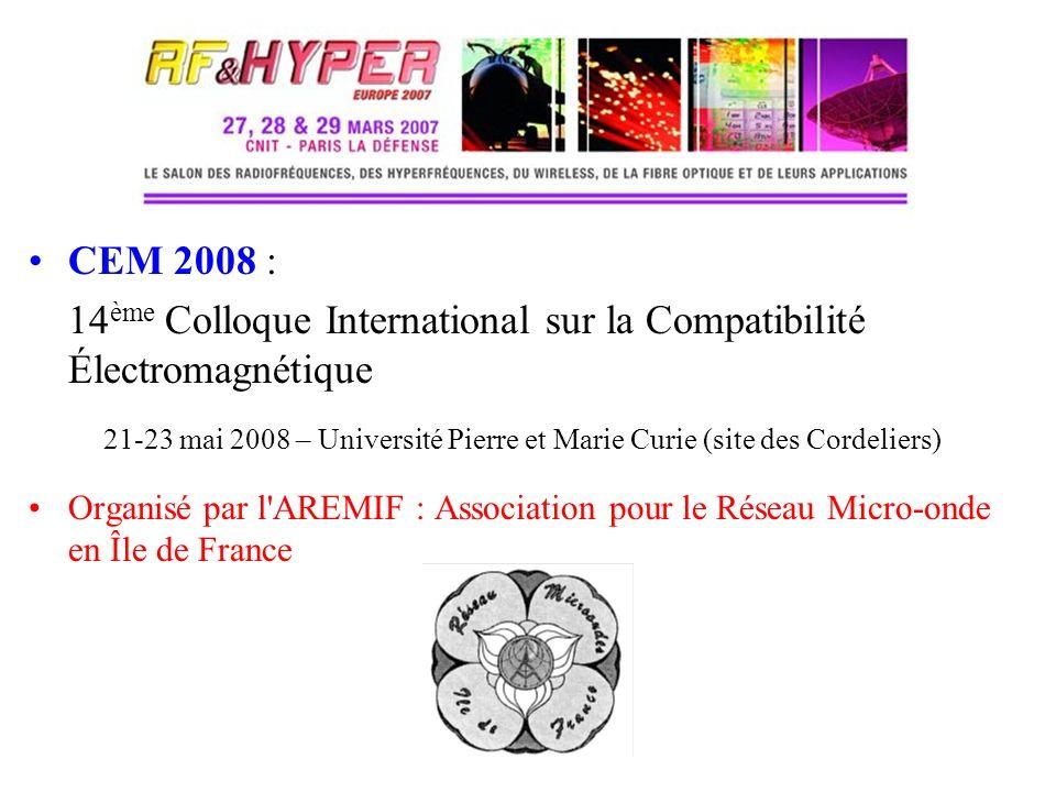 CEM 2008 : 14 ème Colloque International sur la Compatibilité Électromagnétique 21-23 mai 2008 – Université Pierre et Marie Curie (site des Cordeliers