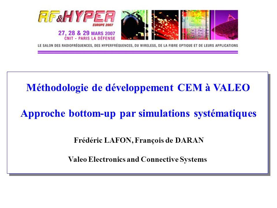 Méthodologie de développement CEM à VALEO Approche bottom-up par simulations systématiques Frédéric LAFON, François de DARAN Valeo Electronics and Con