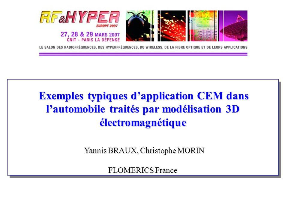 Exemples typiques dapplication CEM dans lautomobile traités par modélisation 3D électromagnétique Yannis BRAUX, Christophe MORIN FLOMERICS France Exem
