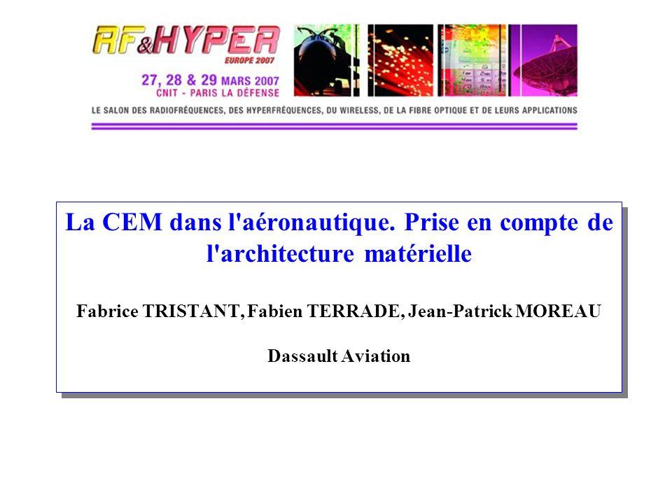 La CEM dans l'aéronautique. Prise en compte de l'architecture matérielle Fabrice TRISTANT, Fabien TERRADE, Jean-Patrick MOREAU Dassault Aviation