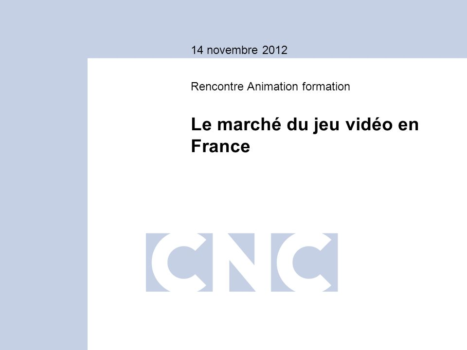 14 novembre 2012 Le marché du jeu vidéo en France Rencontre Animation formation