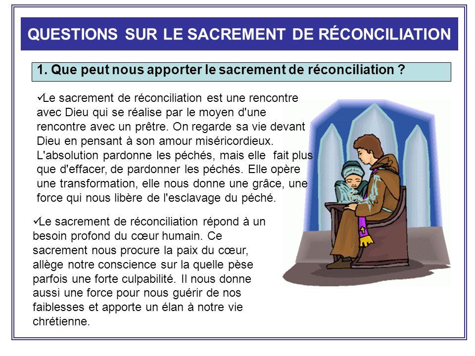 1. Que peut nous apporter le sacrement de réconciliation ? QUESTIONS SUR LE SACREMENT DE RÉCONCILIATION Le sacrement de réconciliation est une rencont
