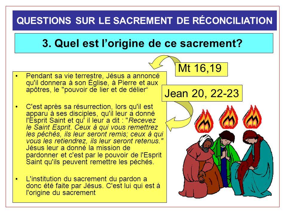 3. Quel est lorigine de ce sacrement? Pendant sa vie terrestre, Jésus a annoncé qu'il donnera à son Église, à Pierre et aux apôtres, le