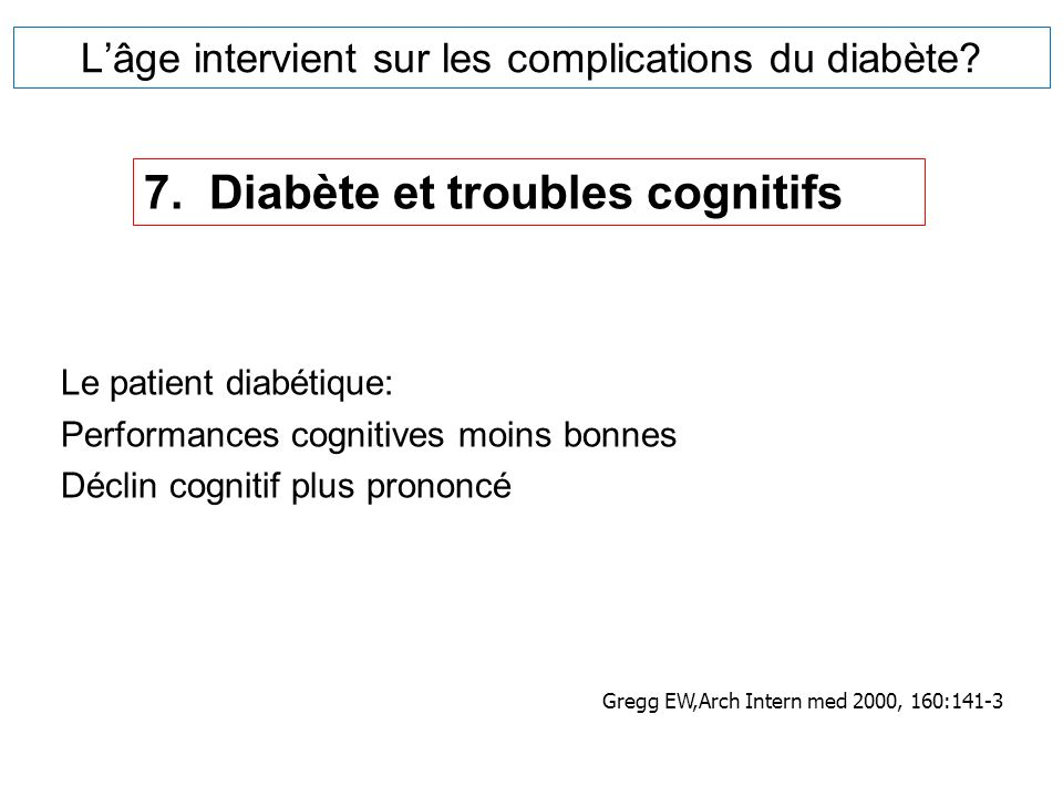 Lâge intervient sur les complications du diabète? Le patient diabétique: Performances cognitives moins bonnes Déclin cognitif plus prononcé 7. Diabète
