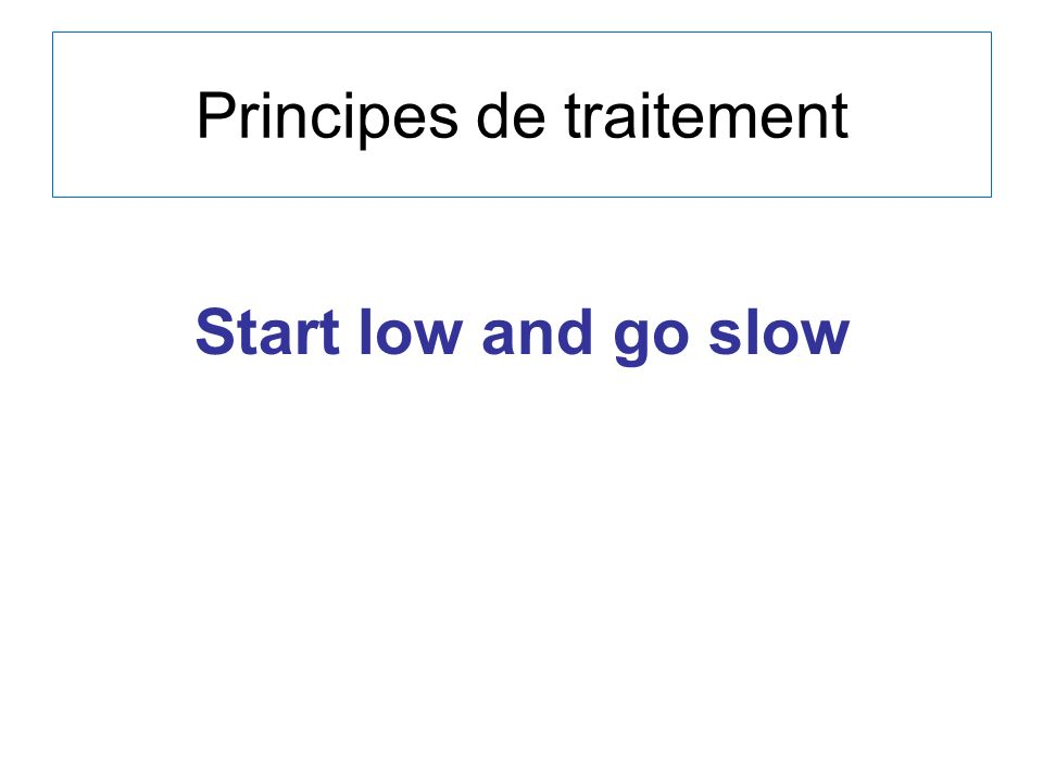 Principes de traitement Start low and go slow