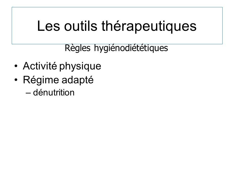 Les outils thérapeutiques Activité physique Régime adapté –dénutrition Règles hygiénodiététiques