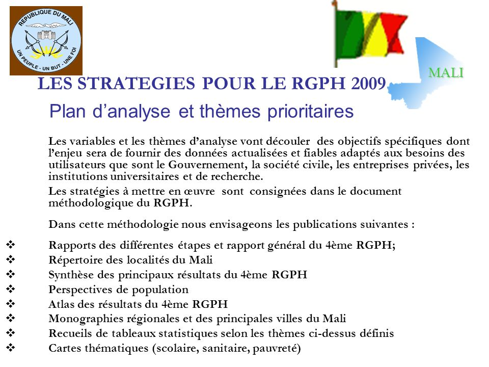 LES STRATEGIES POUR LE RGPH 2009 Les variables et les thèmes danalyse vont découler des objectifs spécifiques dont lenjeu sera de fournir des données