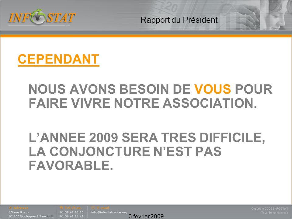 3 février 2009 Rapport du Président CEPENDANT NOUS AVONS BESOIN DE VOUS POUR FAIRE VIVRE NOTRE ASSOCIATION.